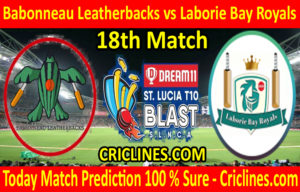 Today Match Prediction-Babonneau Leatherbacks vs Laborie Bay Royals-St. Lucia T10 Blast-18th Match-Who Will Win