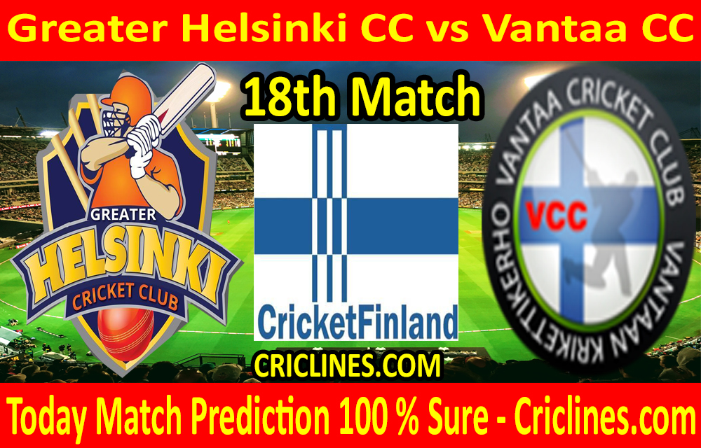 Today Match Prediction-Greater Helsinki CC vs Vantaa CC-FPL T20 League-18th Match-Who Will Win