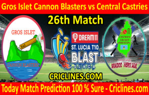 Today Match Prediction-Gros Islet Cannon Blasters vs Central Castries-St. Lucia T10 Blast-26th Match-Who Will Win