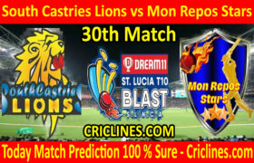 Today Match Prediction-South Castries Lions vs Mon Repos Stars-St. Lucia T10 Blast-30th Match-Who Will Win