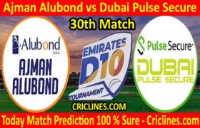 Today Match Prediction-Ajman Alubond vs Dubai Pulse Secure-D10 League Emirates-UAE-30th Match-Who Will Win