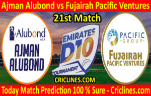 Today Match Prediction-Ajman Alubond vs Fujairah Pacific Ventures-D10 League Emirates-UAE-21st Match-Who Will Win