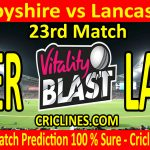 Today Match Prediction-Derbyshire vs Lancashire-Vitality T20 Blast 2020-23rd Match-Who Will Win