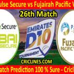 Today Match Prediction-Dubai Pulse Secure vs Fujairah Pacific Ventures-D10 League Emirates-UAE-26th Match-Who Will Win