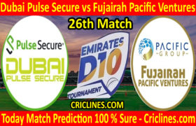 Today Match Prediction-Dubai Pulse Secure vs Fujairah Pacific Ventures-D10 League Emirates-UAE-26th Match-Who Will Win