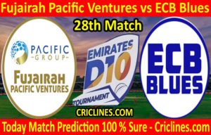 Today Match Prediction-Fujairah Pacific Ventures vs ECB Blues-D10 League Emirates-UAE-28th Match-Who Will Win