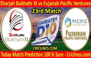 Today Match Prediction-Sharjah Bukhatir XI vs Fujairah Pacific Ventures-D10 League Emirates-UAE-23rd Match-Who Will Win