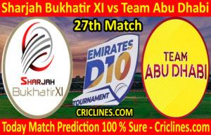 Today Match Prediction-Sharjah Bukhatir XI vs Team Abu Dhabi-D10 League Emirates-UAE-27th Match-Who Will Win