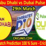 Today Match Prediction-Team Abu Dhabi vs Dubai Pulse Secure-D10 League Emirates-UAE-29th Match-Who Will Win