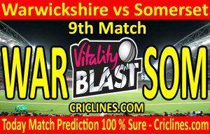 Today Match Prediction-Warwickshire vs Somerset-Vitality T20 Blast 2020-9th Match-Who Will Win