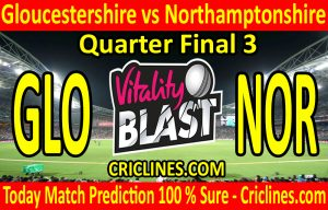 Today Match Prediction-Gloucestershire vs Northamptonshire-Vitality T20 Blast 2020-Quarter Final 3-Who Will Win