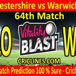 Today Match Prediction-Gloucestershire vs Warwickshire-Vitality T20 Blast 2020-64th Match-Who Will Win
