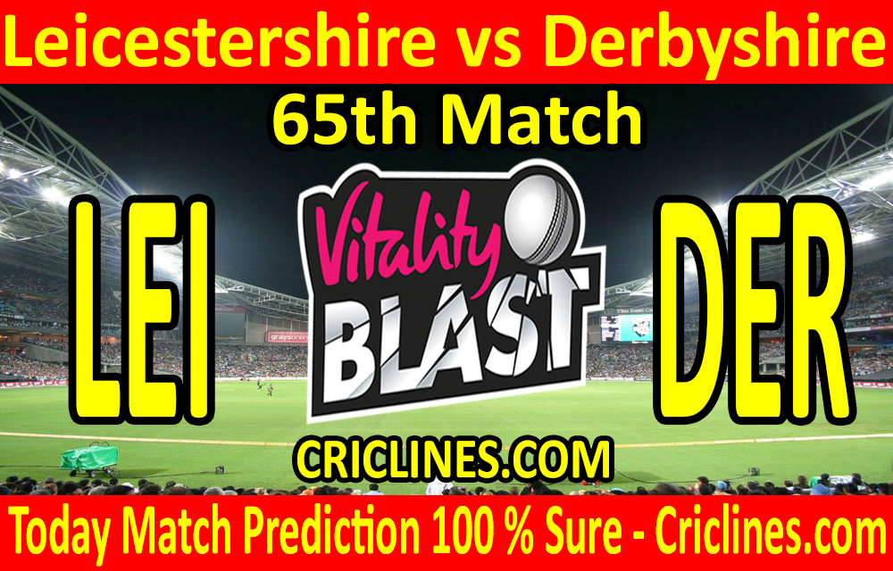 Today Match Prediction-Leicestershire vs Derbyshire-Vitality T20 Blast 2020-65th Match-Who Will Win