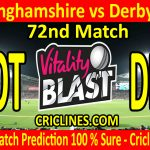 Today Match Prediction-Nottinghamshire vs Derbyshire-Vitality T20 Blast 2020-72nd Match-Who Will Win