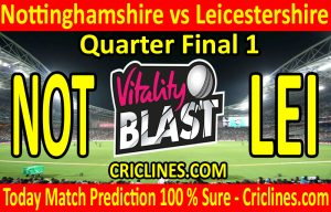 Today Match Prediction-Nottinghamshire vs Leicestershire-Vitality T20 Blast 2020-Quarter Final 1-Who Will Win