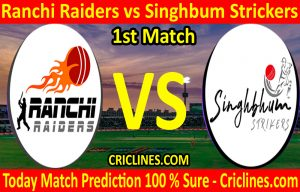 Today Match Prediction-Ranchi Raiders vs Singhbum Strickers-Jharkhand T20 League-1st Match-Who Will Win