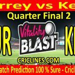 Today Match Prediction-Surrey vs Kent-Vitality T20 Blast 2020-Quarter Final 2-Who Will Win