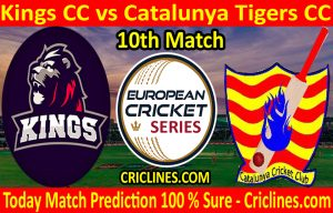 Today Match Prediction-Kings CC vs Catalunya Tigers CC-ECS T10 Barcelona Series-10th Match-Who Will Win