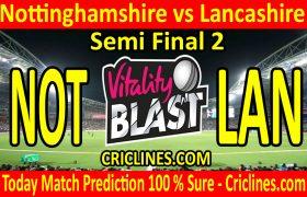 Today Match Prediction-Nottinghamshire vs Lancashire-Vitality T20 Blast 2020-Semi Final 2-Who Will Win