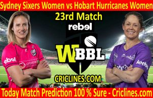 Today Match Prediction-Sydney Sixers Women vs Hobart Hurricanes Women-WBBL T20 2020-23rd Match-Who Will Win