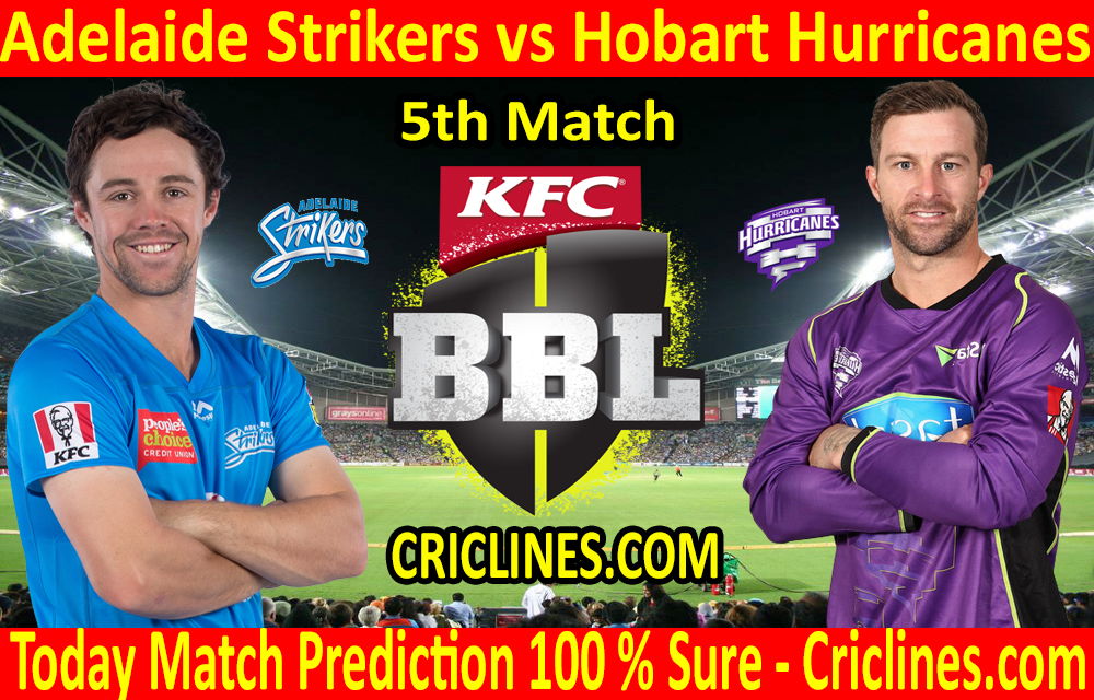 Today Match Prediction-Adelaide Strikers vs Hobart Hurricanes-BBL T20 2020-21-5th Match-Who Will Win