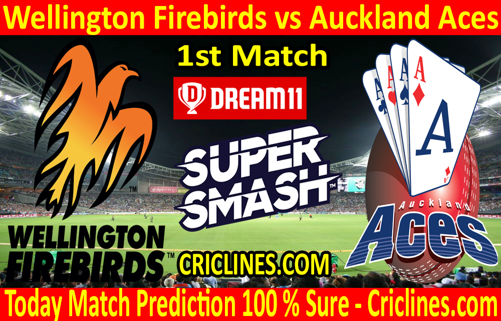 Today Match Prediction-Wellington Firebirds vs Auckland Aces-Super Smash T20 2020-21-1st Match-Who Will Win