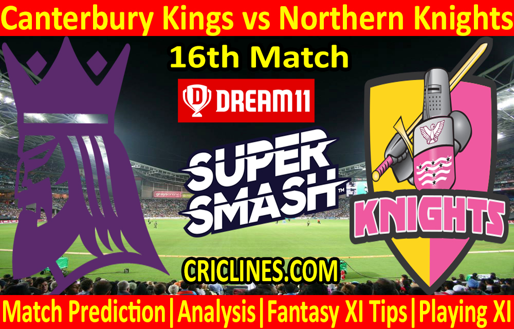 Today Match Prediction-Canterbury Kings vs Northern Knights-Super Smash T20 2020-21-16th Match-Who Will Win