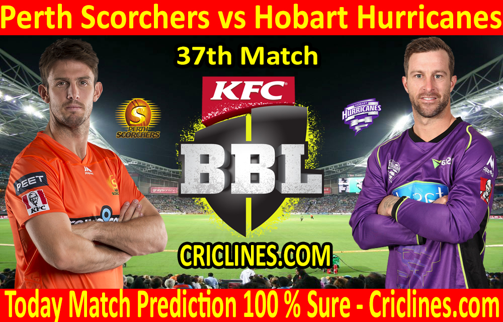 Today Match Prediction-Perth Scorchers vs Hobart Hurricanes-BBL T20 2020-21-37th Match-Who Will Win