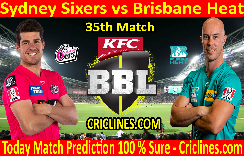 Today Match Prediction-Sydney Sixers vs Brisbane Heat-BBL T20 2020-21-35th Match-Who Will Win