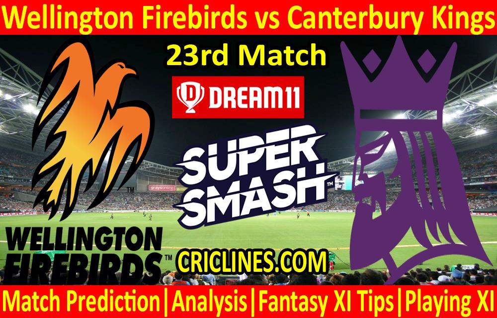 Today Match Prediction-Wellington Firebirds vs Canterbury Kings-Super Smash T20 2020-21-23rd Match-Who Will Win