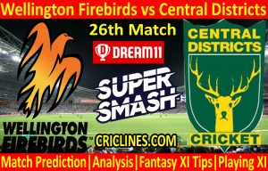 Today Match Prediction-Wellington Firebirds vs Central Districts-Super Smash T20 2020-21-26th Match-Who Will Win