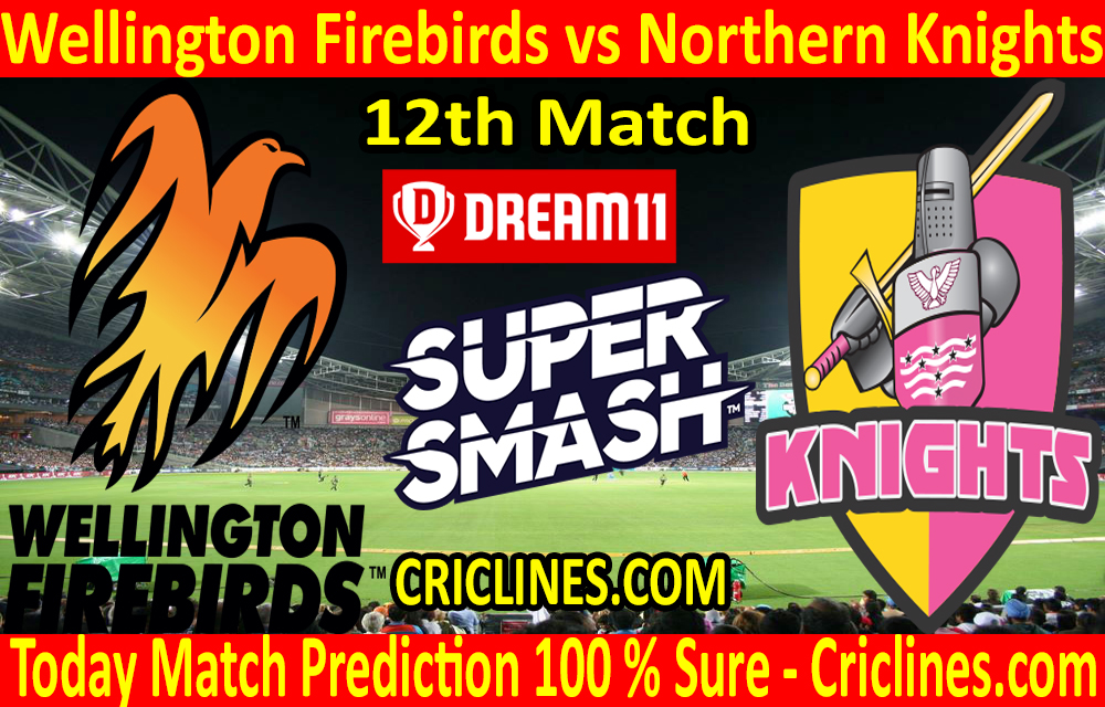 Today Match Prediction-Wellington Firebirds vs Northern Knights-Super Smash T20 2020-21-12th Match-Who Will Win
