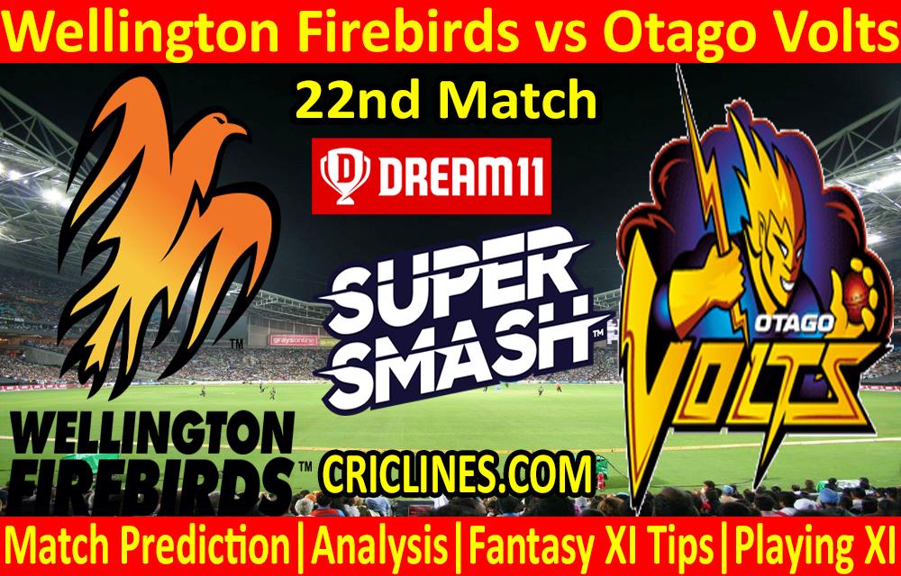 Today Match Prediction-Wellington Firebirds vs Otago Volts-Super Smash T20 2020-21-22nd Match-Who Will Win