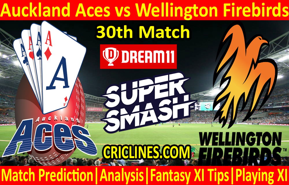 Today Match Prediction-Auckland Aces vs Wellington Firebirds-Super Smash T20 2020-21-30th Match-Who Will Win
