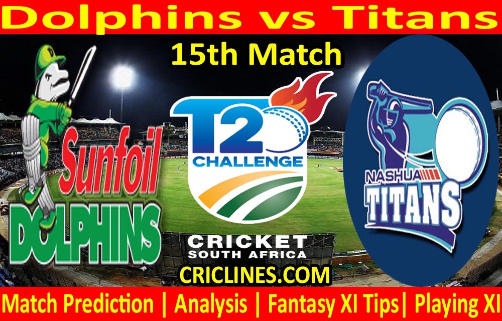 Today Match Prediction-Dolphins vs Titans-CSA T20 Challenge 2021-15th Match-Who Will Win