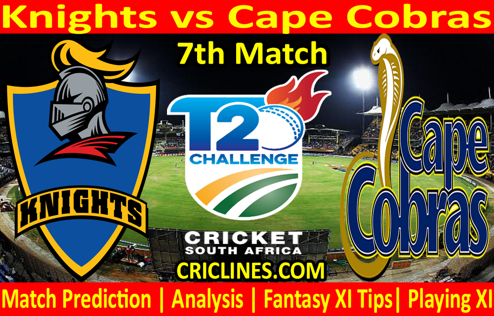 Today Match Prediction-Knights vs Cape Cobras-CSA T20 Challenge 2021-7th Match-Who Will Win
