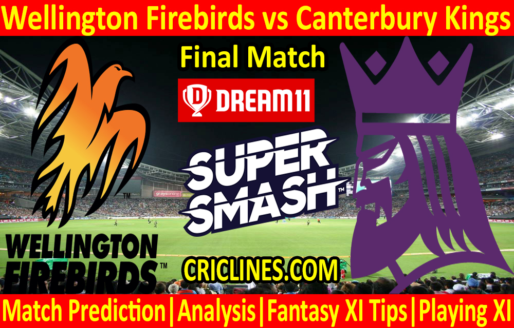 Today Match Prediction-Wellington Firebirds vs Canterbury Kings-Super Smash T20 2020-21-Final-Who Will Win