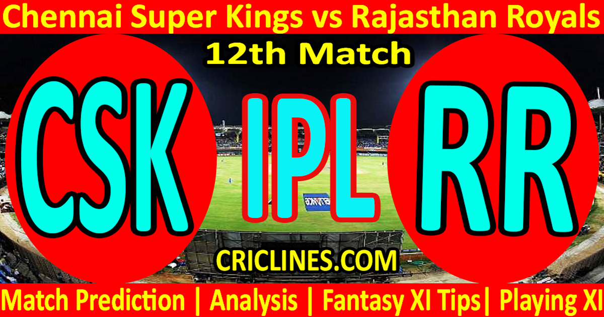 Today Match Prediction-Chennai Super Kings vs Rajasthan Royals-IPL T20 2021-12th Match-Who Will Win