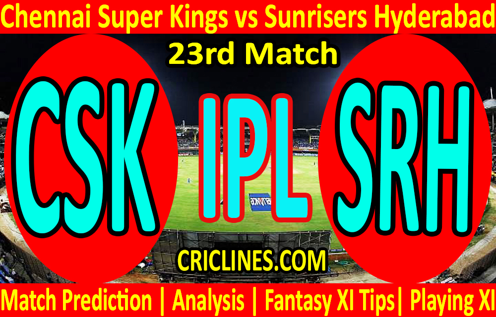 Today Match Prediction-Chennai Super Kings vs Sunrisers Hyderabad-IPL T20 2021-23rd Match-Who Will Win