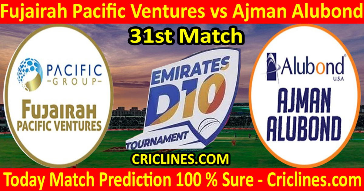Today Match Prediction-Fujairah Pacific Ventures vs Ajman Alubond-Emirates D10 League-31st Match-Who Will Win