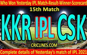 Who Won Yesterday IPL 15th Match-Kolkata Knight Riders vs Chennai Super Kings-Yesterday IPL Match Result-Winner-Scorecard