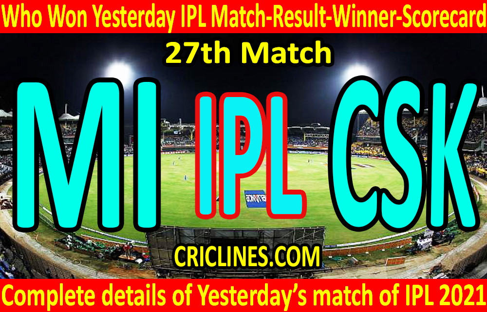 Who Won Yesterday IPL 27th Match-Mumbai Indians vs Chennai Super Kings-Yesterday IPL Match Result-Winner-Scorecard