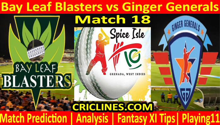 Today Match Prediction-Bay Leaf Blasters vs Ginger Generals-Spice Isle T10 2021-18th Match-Who Will Win