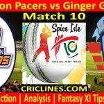 Today Match Prediction-Cinnamon Pacers vs Ginger Generals-Spice Isle T10 2021-10th Match-Who Will Win