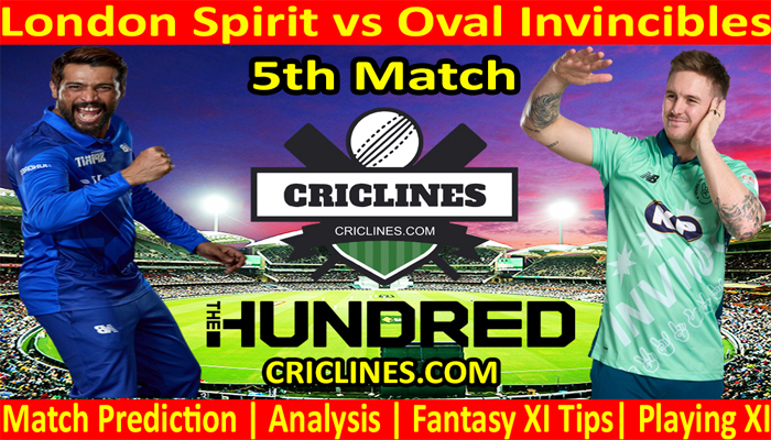Today Match Prediction-London Spirit vs Oval Invincibles-The Hundred League-2021-5th Match-Who Will Win