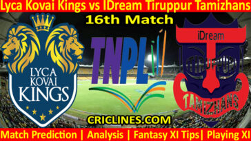 Today Match Prediction-Lyca Kovai Kings vs IDream Tiruppur Tamizhans-TNPL T20 2021-16th Match-Who Will Win