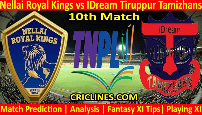 Today Match Prediction-Nellai Royal Kings vs IDream Tiruppur Tamizhans-TNPL T20 2021-10th Match-Who Will Win