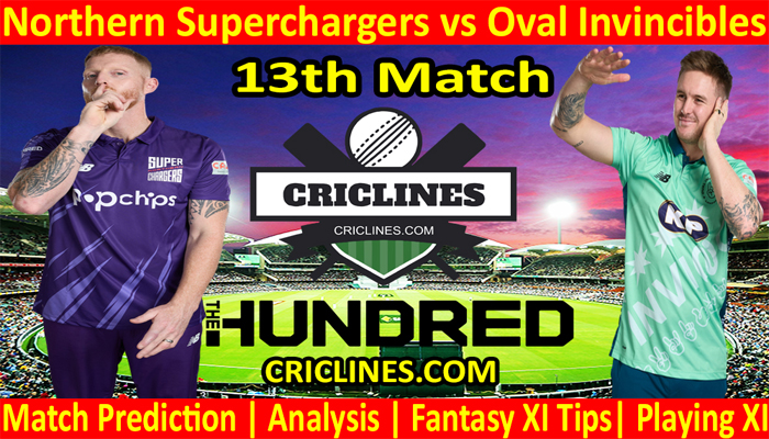 Today Match Prediction-Northern Superchargers vs Oval Invincibles-The Hundred League-2021-13th Match-Who Will Win