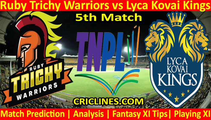 Today Match Prediction-Ruby Trichy Warriors vs Lyca Kovai Kings-TNPL T20 2021-5th Match-Who Will Win