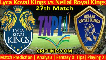 Today Match Prediction-Lyca Kovai Kings vs Nellai Royal Kings-TNPL T20 2021-27th Match-Who Will Win